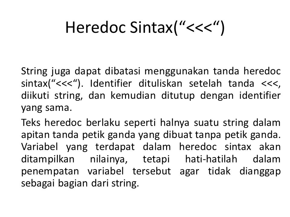 """Heredoc Sintax(""""<<<"""") String juga dapat dibatasi menggunakan tanda heredoc sintax(""""<<<""""). Identifier dituliskan setelah tanda <<<, diikuti string, dan"""