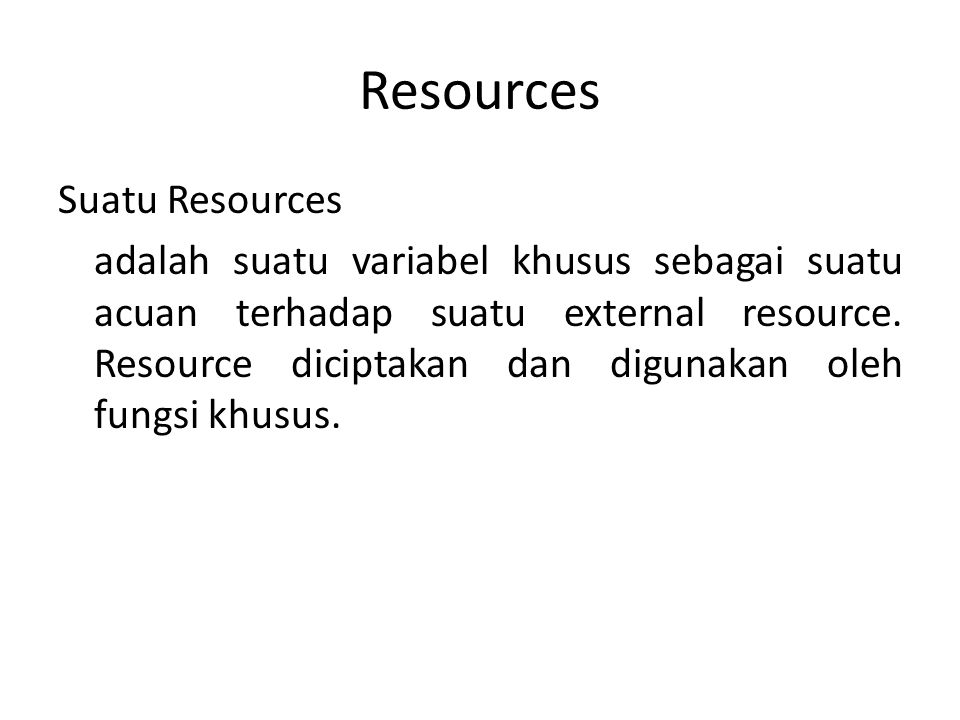 Resources Suatu Resources adalah suatu variabel khusus sebagai suatu acuan terhadap suatu external resource.