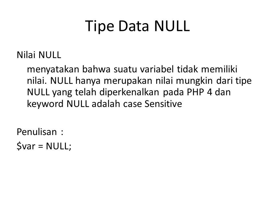 Tipe Data NULL Nilai NULL menyatakan bahwa suatu variabel tidak memiliki nilai.