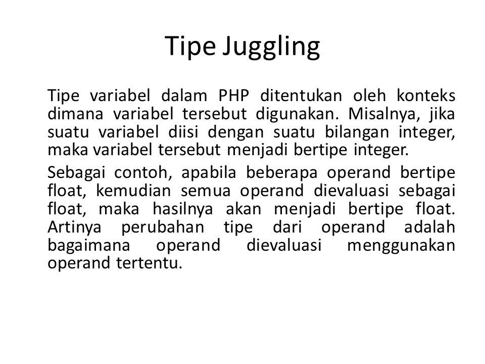 Tipe Juggling Tipe variabel dalam PHP ditentukan oleh konteks dimana variabel tersebut digunakan. Misalnya, jika suatu variabel diisi dengan suatu bil
