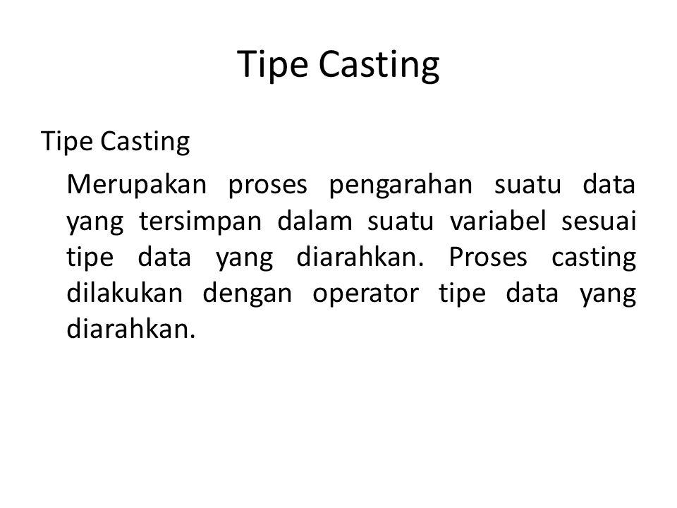 Tipe Casting Merupakan proses pengarahan suatu data yang tersimpan dalam suatu variabel sesuai tipe data yang diarahkan.