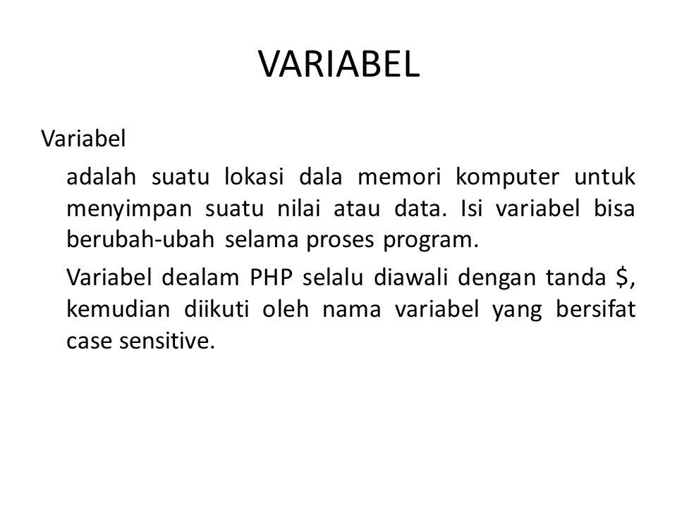 VARIABEL Variabel adalah suatu lokasi dala memori komputer untuk menyimpan suatu nilai atau data. Isi variabel bisa berubah-ubah selama proses program