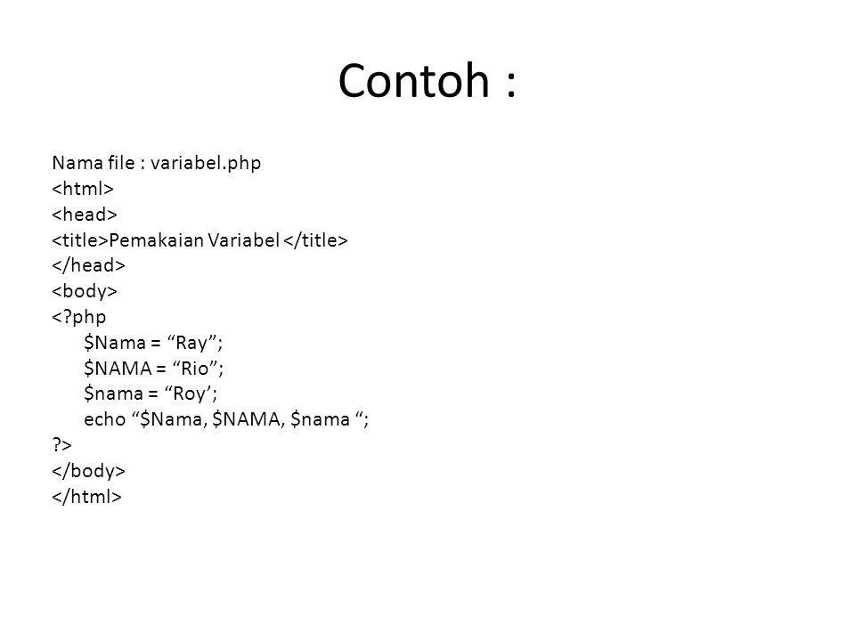 """Contoh : Nama file : variabel.php Pemakaian Variabel <?php $Nama = """"Ray""""; $NAMA = """"Rio""""; $nama = """"Roy'; echo """"$Nama, $NAMA, $nama """"; ?>"""