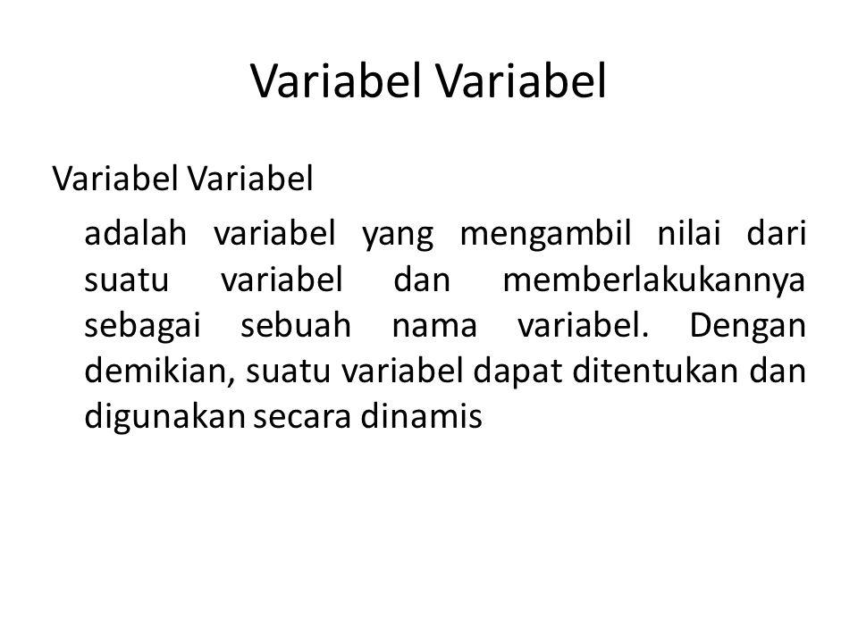 Variabel adalah variabel yang mengambil nilai dari suatu variabel dan memberlakukannya sebagai sebuah nama variabel.