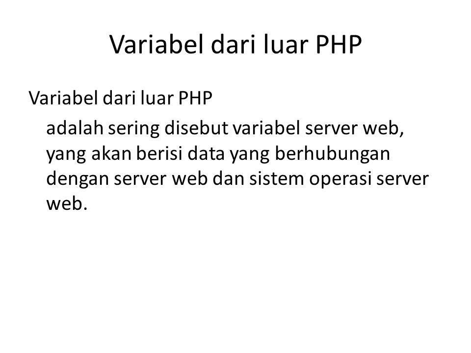 Variabel dari luar PHP adalah sering disebut variabel server web, yang akan berisi data yang berhubungan dengan server web dan sistem operasi server web.