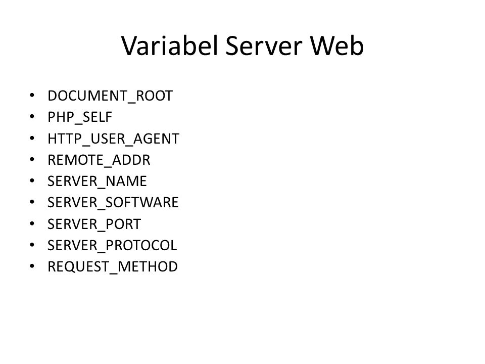 Variabel Server Web DOCUMENT_ROOT PHP_SELF HTTP_USER_AGENT REMOTE_ADDR SERVER_NAME SERVER_SOFTWARE SERVER_PORT SERVER_PROTOCOL REQUEST_METHOD
