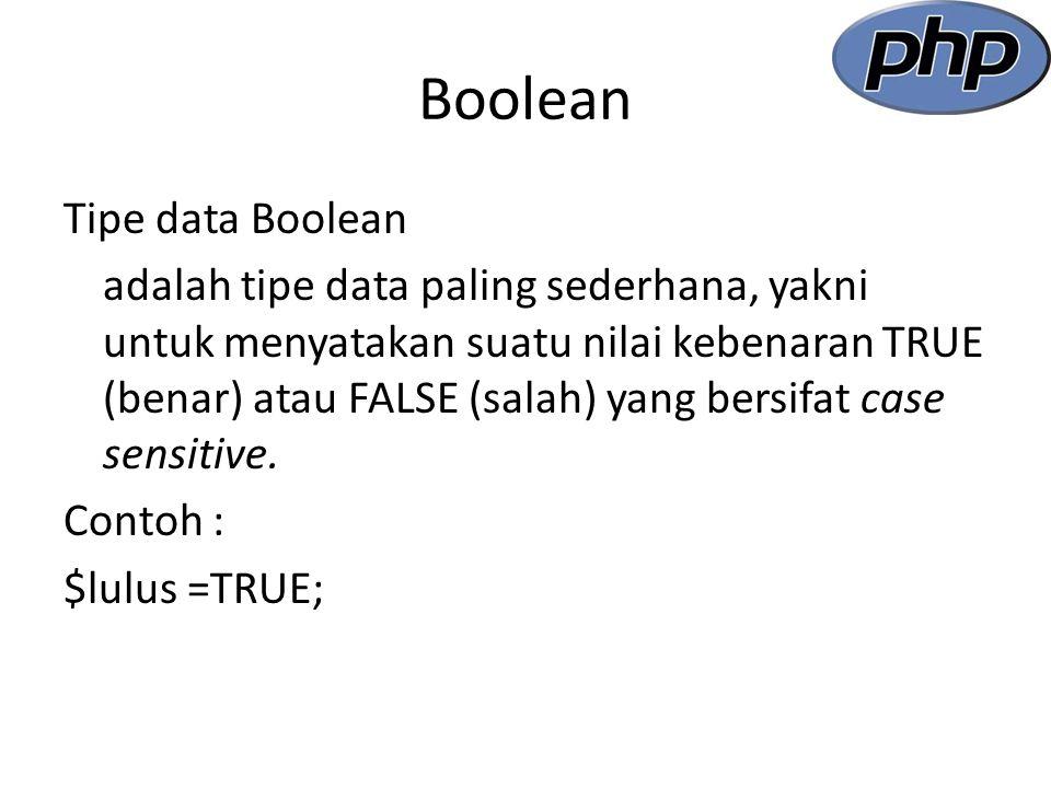Contoh Penggunaan Tipe data Boolean Nama File : Boolean1.php Nilai-Nilai Boolean Contoh Nilai Boolean $a = TRUE; $b = false; Hasil eksekusi dengan PHP : <?php $a = TRUE; $b = false; echo $a = $a . ; echo $b = $b ; ?>