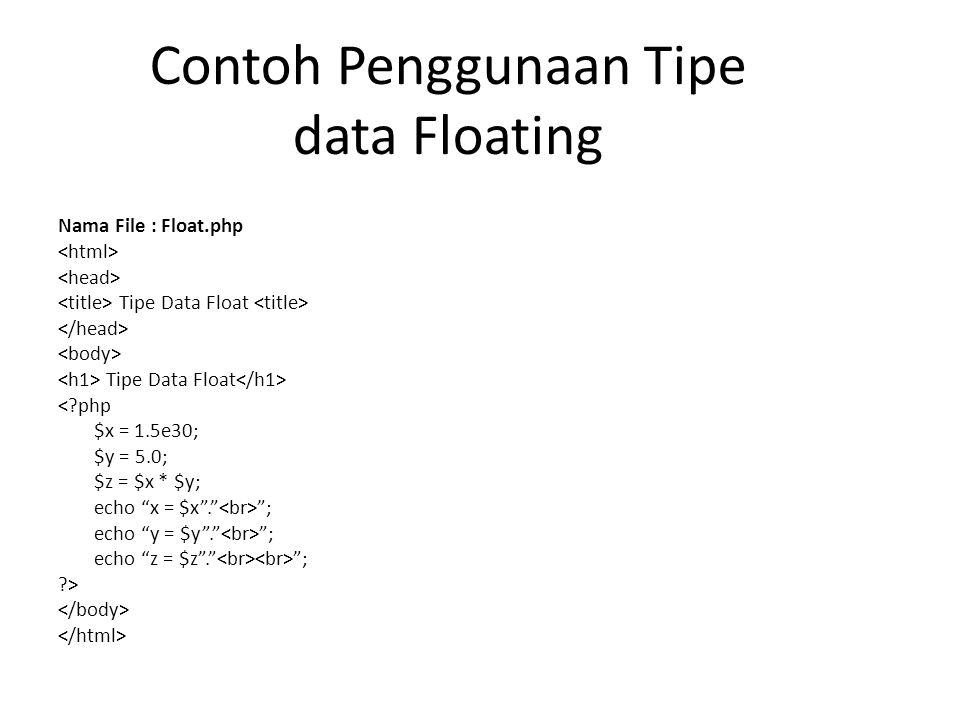Contoh Penggunaan Tipe data Floating Nama File : Float.php Tipe Data Float Tipe Data Float < php $x = 1.5e30; $y = 5.0; $z = $x * $y; echo x = $x . ; echo y = $y . ; echo z = $z . ; >