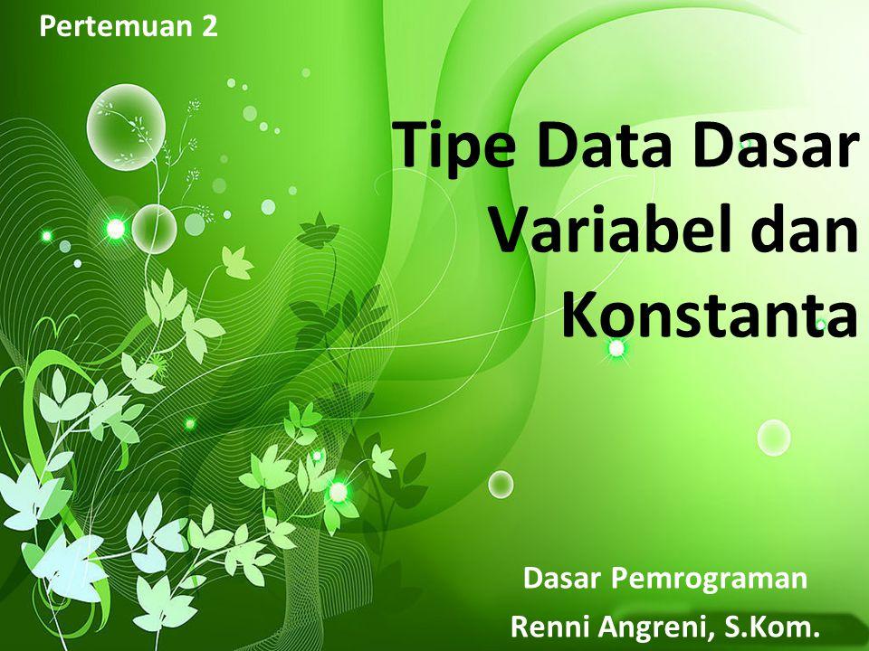 Pertemuan 2 Tipe Data Dasar Variabel dan Konstanta Dasar Pemrograman Renni Angreni, S.Kom.