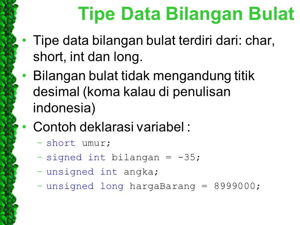 Tipe Data Bilangan Bulat Tipe data bilangan bulat terdiri dari: char, short, int dan long. Bilangan bulat tidak mengandung titik desimal (koma kalau d