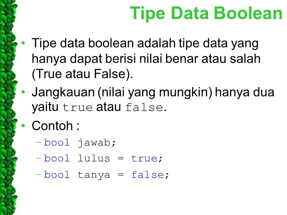 Tipe Data Boolean Tipe data boolean adalah tipe data yang hanya dapat berisi nilai benar atau salah (True atau False). Jangkauan (nilai yang mungkin)