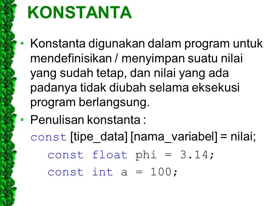 KONSTANTA Konstanta digunakan dalam program untuk mendefinisikan / menyimpan suatu nilai yang sudah tetap, dan nilai yang ada padanya tidak diubah sel