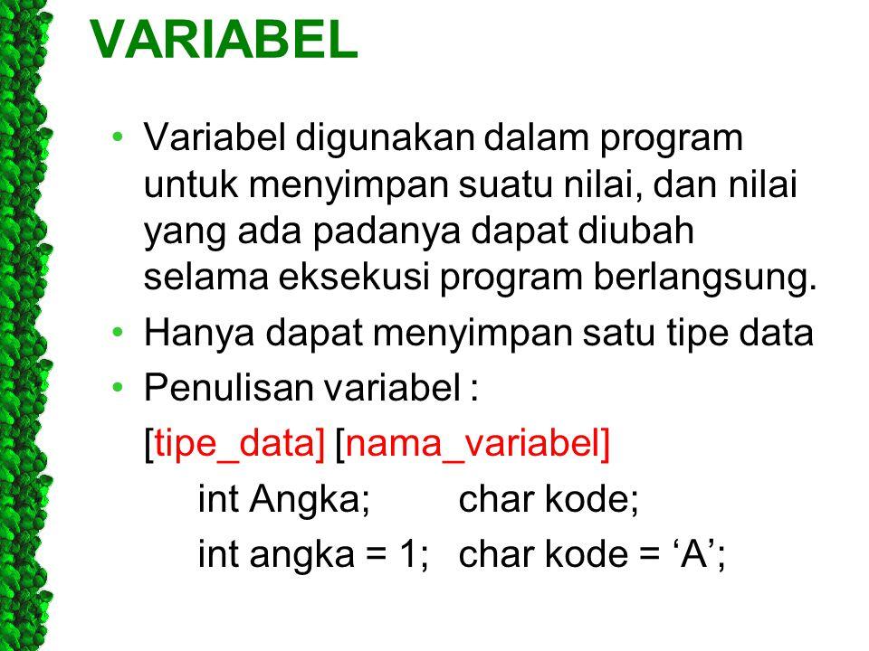 VARIABEL Variabel digunakan dalam program untuk menyimpan suatu nilai, dan nilai yang ada padanya dapat diubah selama eksekusi program berlangsung. Ha