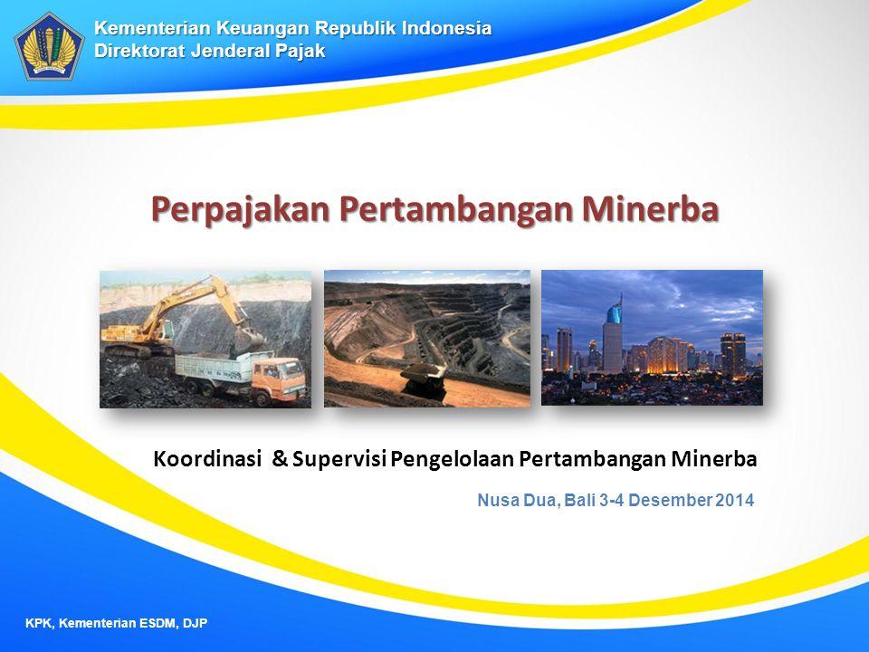 Perpajakan Pertambangan Minerba Kementerian Keuangan Republik Indonesia Direktorat Jenderal Pajak KPK, Kementerian ESDM, DJP Nusa Dua, Bali 3-4 Desemb
