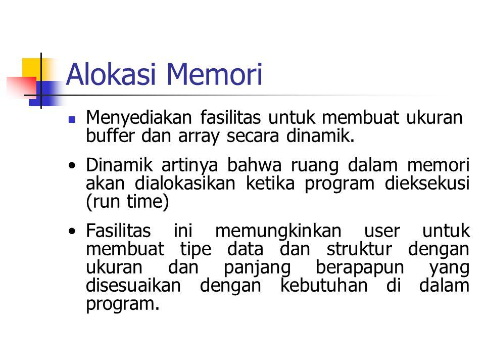 Alokasi Memori Menyediakan fasilitas untuk membuat ukuran buffer dan array secara dinamik. Dinamik artinya bahwa ruang dalam memori akan dialokasikan