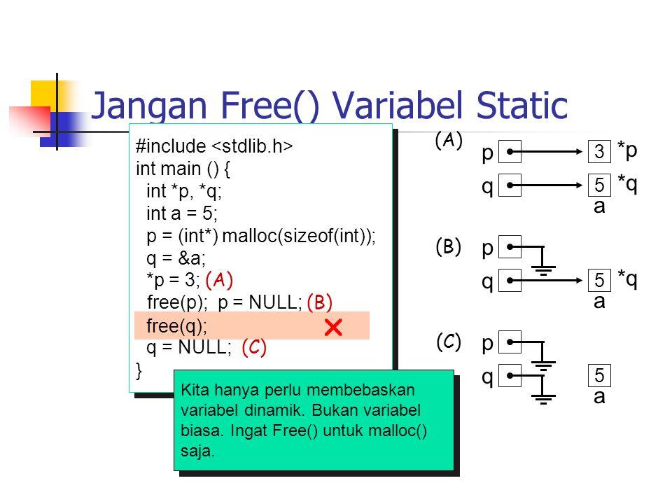 Jangan Free() Variabel Static #include int main () { int *p, *q; int a = 5; p = (int*) malloc(sizeof(int)); q = &a; *p = 3; (A) free(p); p = NULL; (B)