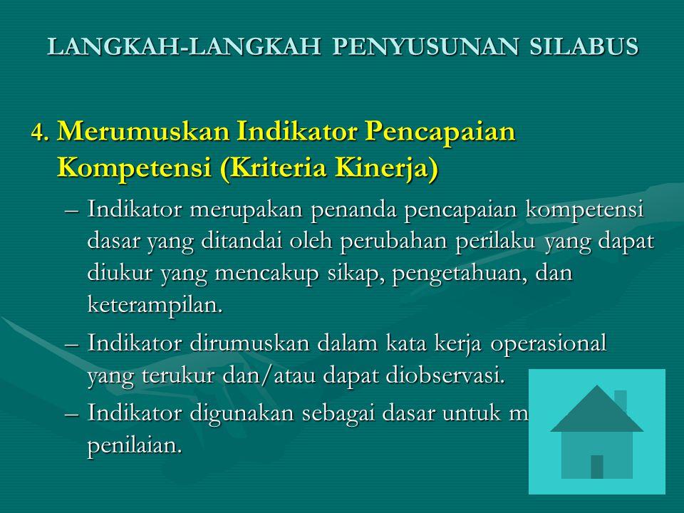 4. Merumuskan Indikator Pencapaian Kompetensi (Kriteria Kinerja) –Indikator merupakan penanda pencapaian kompetensi dasar yang ditandai oleh perubahan