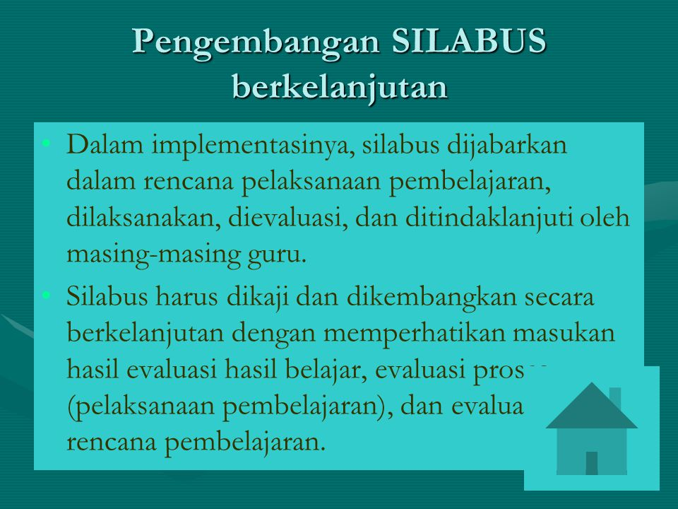 Pengembangan SILABUS berkelanjutan Dalam implementasinya, silabus dijabarkan dalam rencana pelaksanaan pembelajaran, dilaksanakan, dievaluasi, dan dit