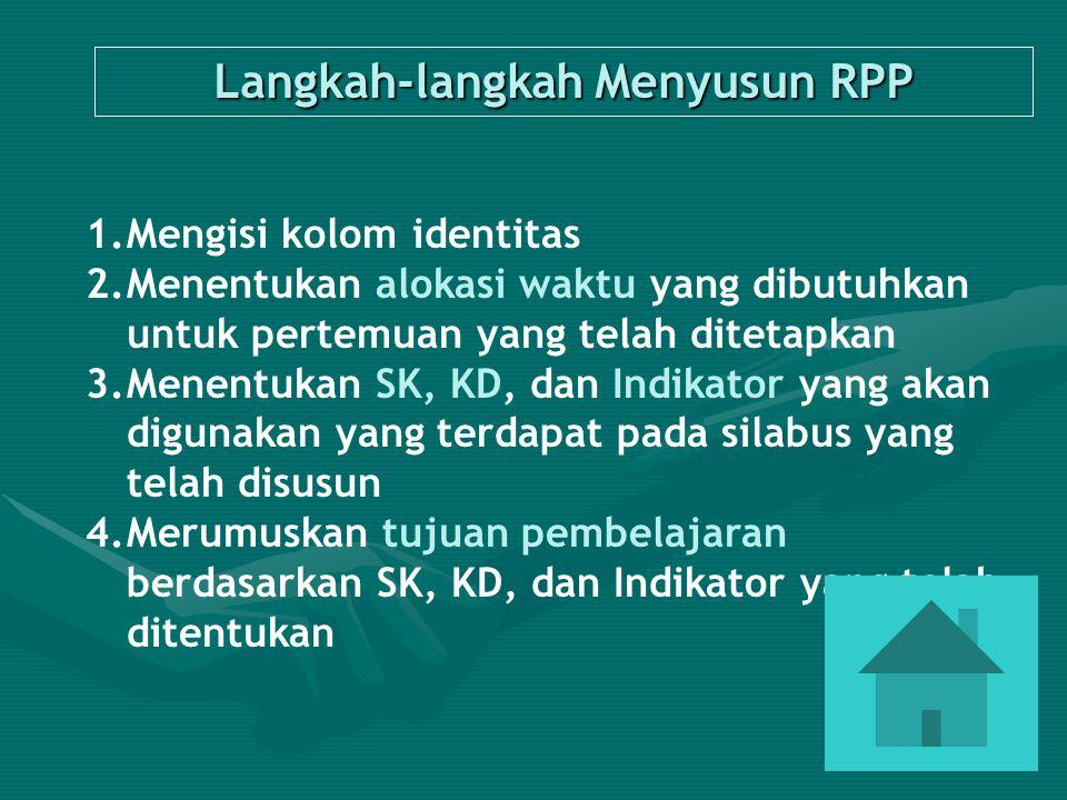 33 Langkah-langkah Menyusun RPP 1.Mengisi kolom identitas 2.Menentukan alokasi waktu yang dibutuhkan untuk pertemuan yang telah ditetapkan 3.Menentuka
