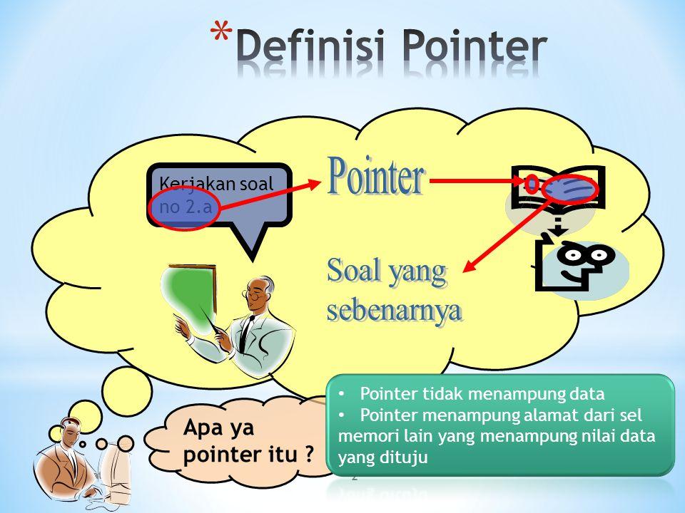 13 *ptr = 10; - nilai x berubah - nilai pointer ptr tetap