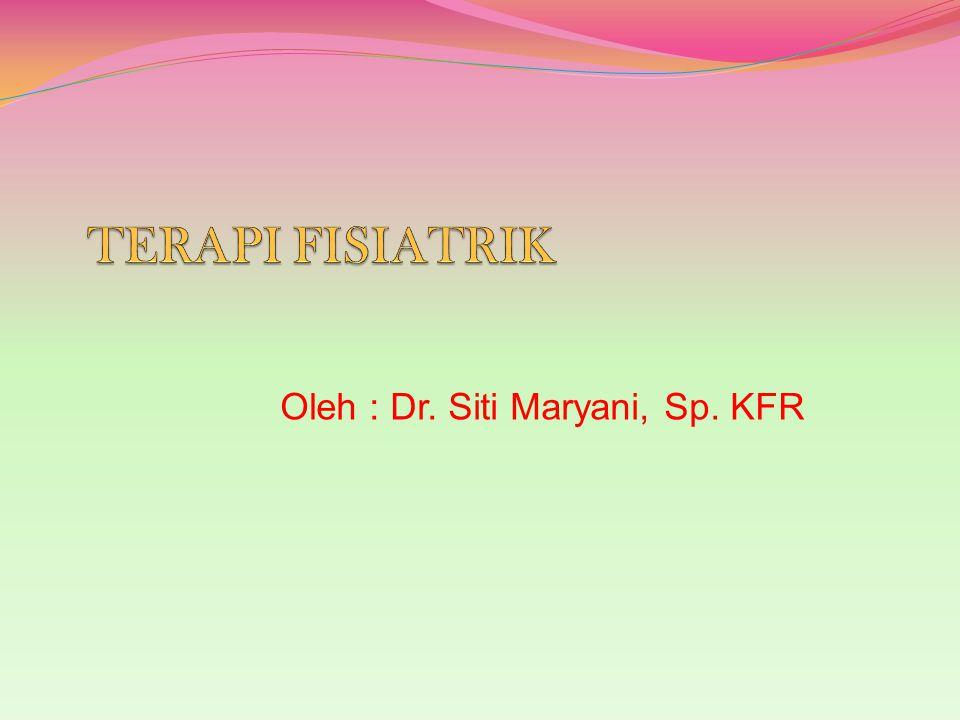 Oleh : Dr. Siti Maryani, Sp. KFR