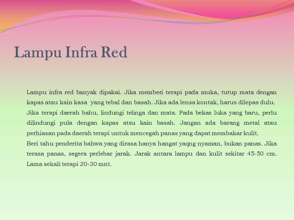 Lampu Infra Red Lampu infra red banyak dipakai. Jika memberi terapi pada muka, tutup mata dengan kapas atau kain kasa yang tebal dan basah. Jika ada l