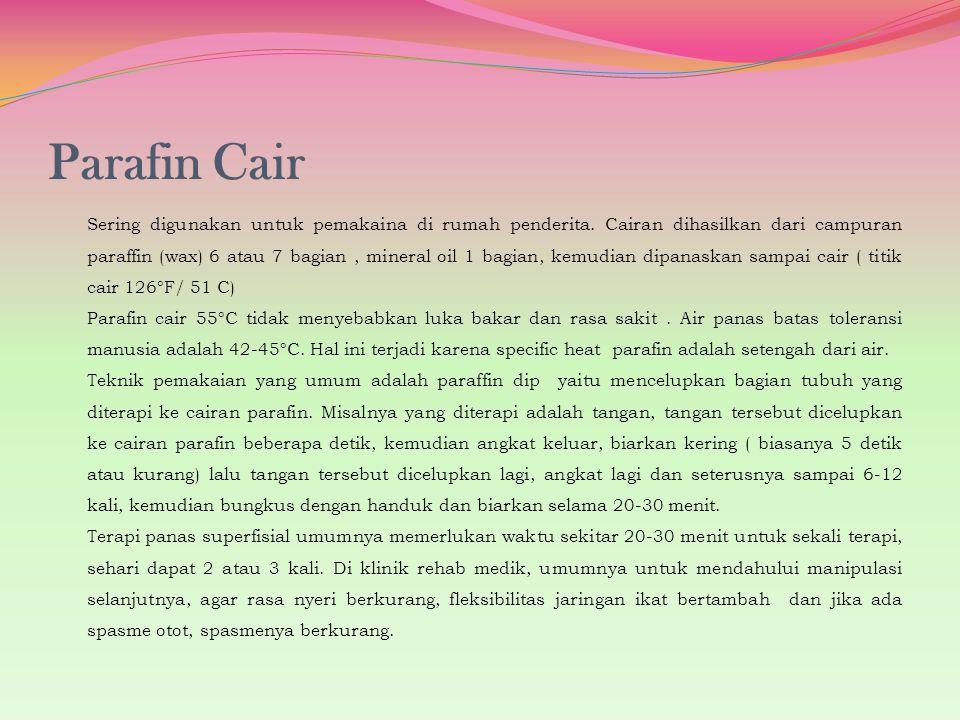 Parafin Cair Sering digunakan untuk pemakaina di rumah penderita. Cairan dihasilkan dari campuran paraffin (wax) 6 atau 7 bagian, mineral oil 1 bagian