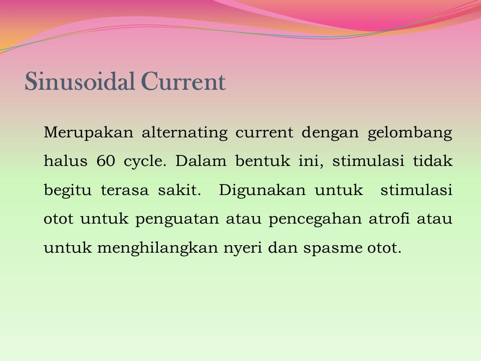Sinusoidal Current Merupakan alternating current dengan gelombang halus 60 cycle.