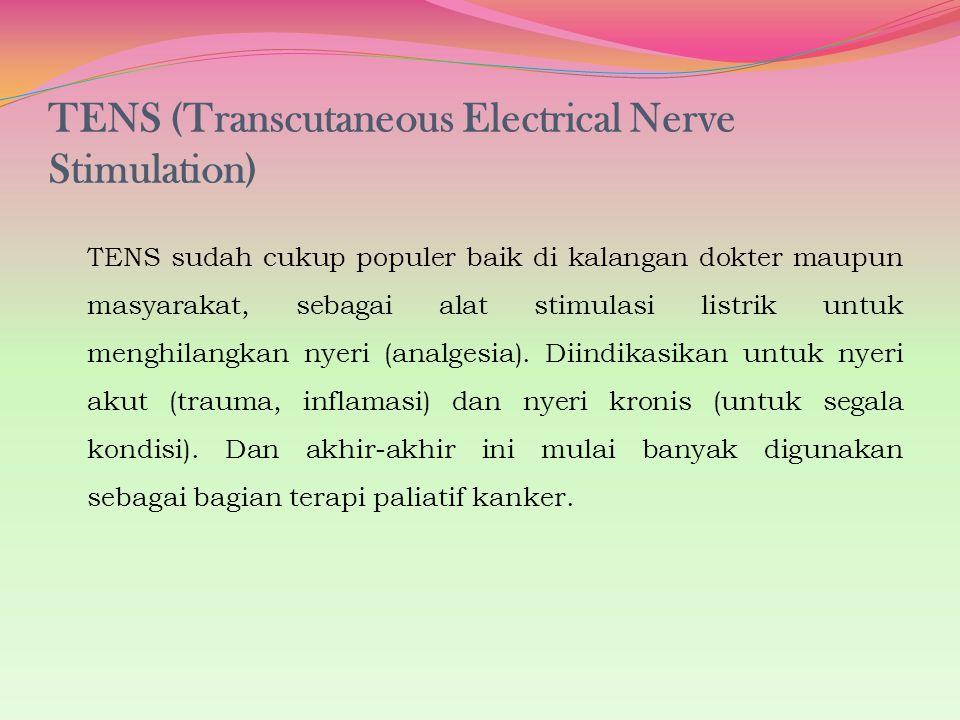 TENS (Transcutaneous Electrical Nerve Stimulation) TENS sudah cukup populer baik di kalangan dokter maupun masyarakat, sebagai alat stimulasi listrik