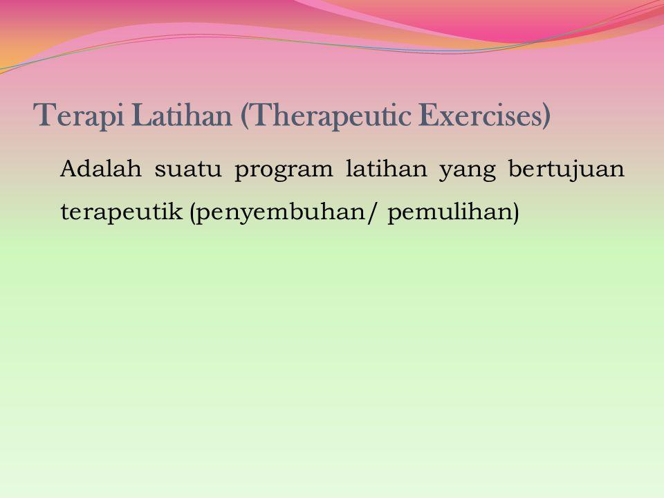 Terapi Latihan (Therapeutic Exercises) Adalah suatu program latihan yang bertujuan terapeutik (penyembuhan/ pemulihan)