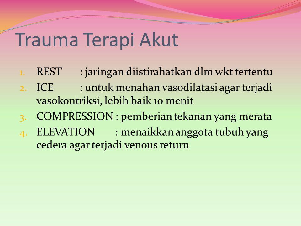 Trauma Terapi Akut 1. REST: jaringan diistirahatkan dlm wkt tertentu 2. ICE: untuk menahan vasodilatasi agar terjadi vasokontriksi, lebih baik 10 meni