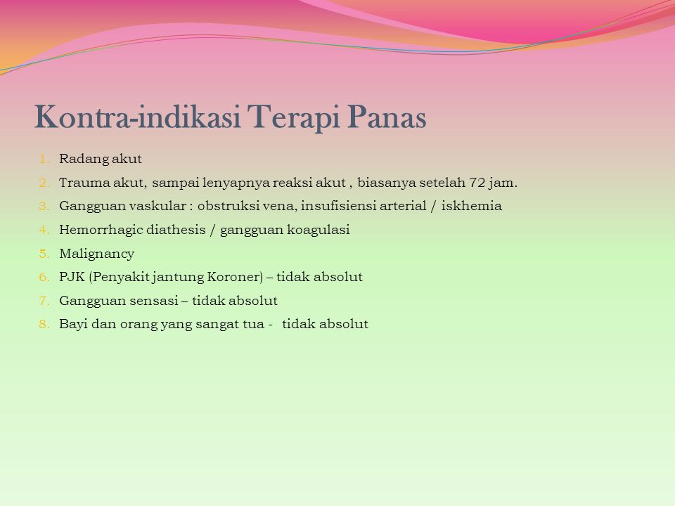 Kontra-indikasi Terapi Panas 1. Radang akut 2. Trauma akut, sampai lenyapnya reaksi akut, biasanya setelah 72 jam. 3. Gangguan vaskular : obstruksi ve