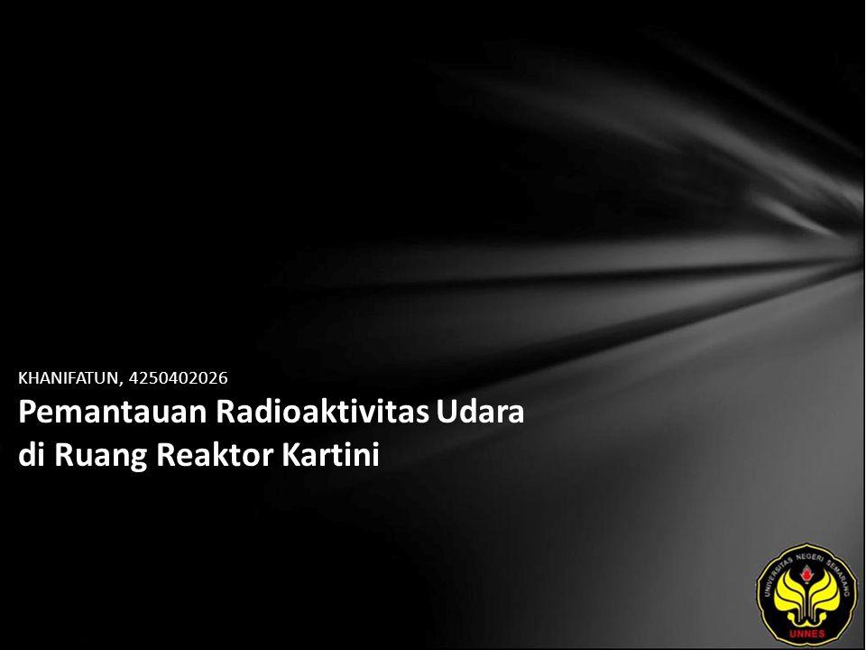 KHANIFATUN, 4250402026 Pemantauan Radioaktivitas Udara di Ruang Reaktor Kartini