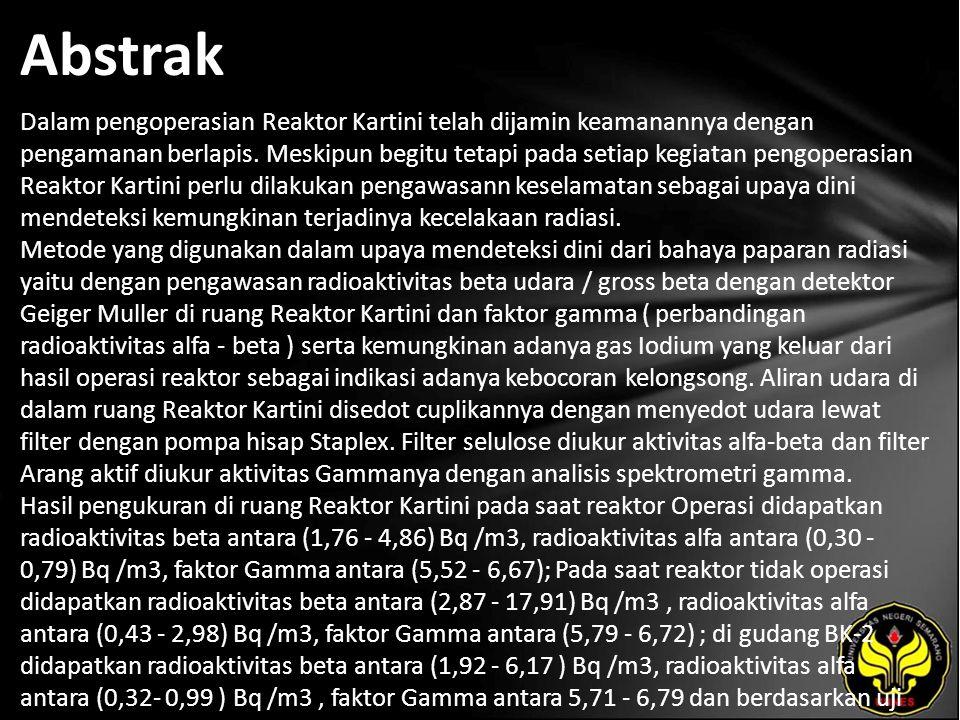 Abstrak Dalam pengoperasian Reaktor Kartini telah dijamin keamanannya dengan pengamanan berlapis.