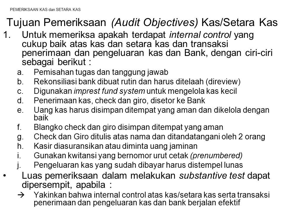PEMERIKSAAN KAS dan SETARA KAS Tujuan Pemeriksaan (Audit Objectives) Kas/Setara Kas 1.Untuk memeriksa apakah terdapat internal control yang cukup baik