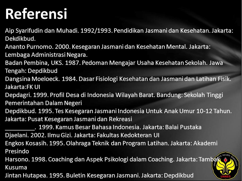 Referensi Aip Syarifudin dan Muhadi.1992/1993. Pendidikan Jasmani dan Kesehatan.