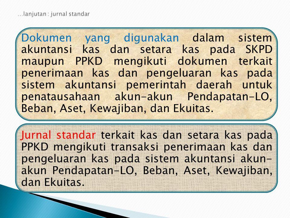 Dokumen yang digunakan dalam sistem akuntansi kas dan setara kas pada SKPD maupun PPKD mengikuti dokumen terkait penerimaan kas dan pengeluaran kas pa