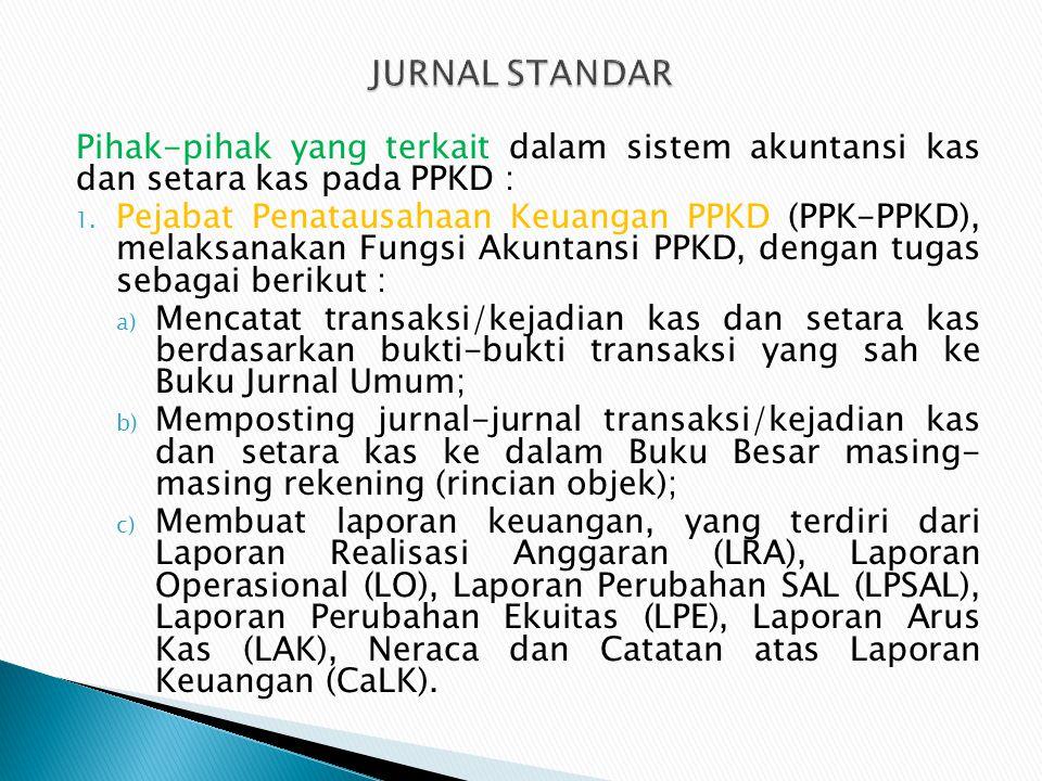 Pihak-pihak yang terkait dalam sistem akuntansi kas dan setara kas pada PPKD : 1. Pejabat Penatausahaan Keuangan PPKD (PPK-PPKD), melaksanakan Fungsi