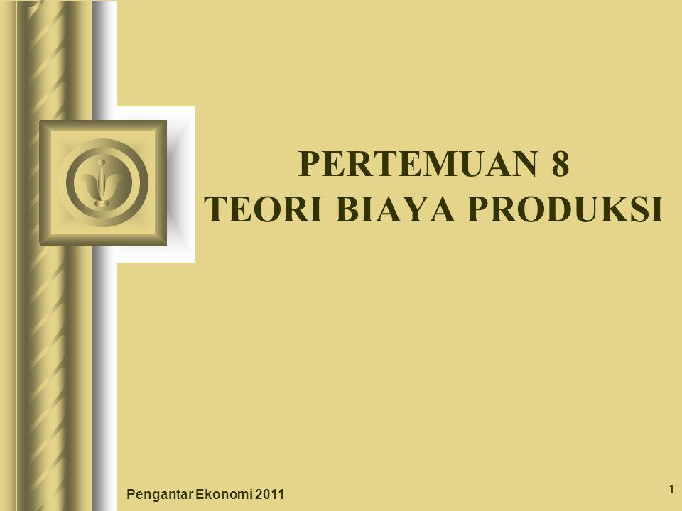 Pengantar Ekonomi 2011 1 PERTEMUAN 8 TEORI BIAYA PRODUKSI
