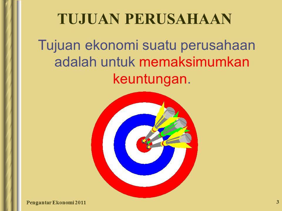 Pengantar Ekonomi 2011 3 TUJUAN PERUSAHAAN Tujuan ekonomi suatu perusahaan adalah untuk memaksimumkan keuntungan.