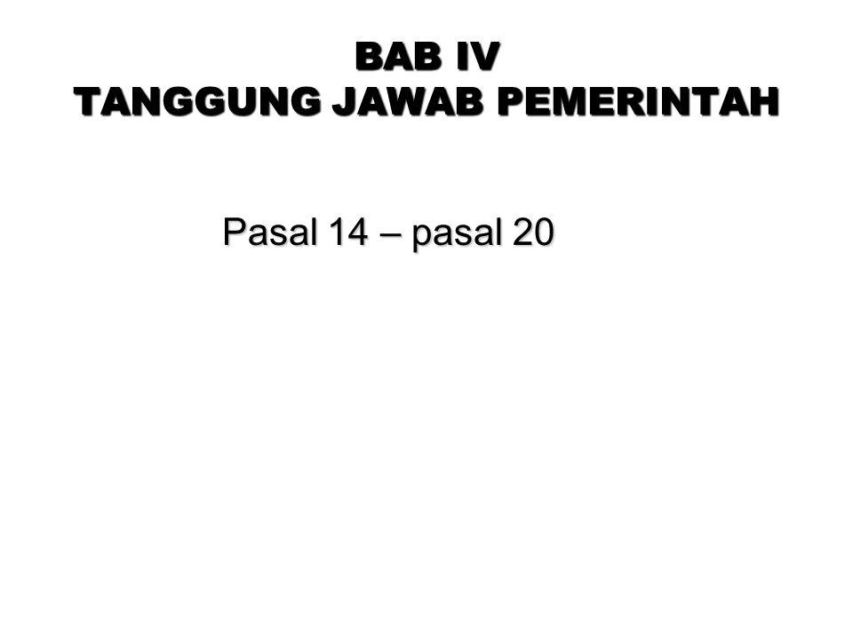 BAB IV TANGGUNG JAWAB PEMERINTAH Pasal 14 – pasal 20