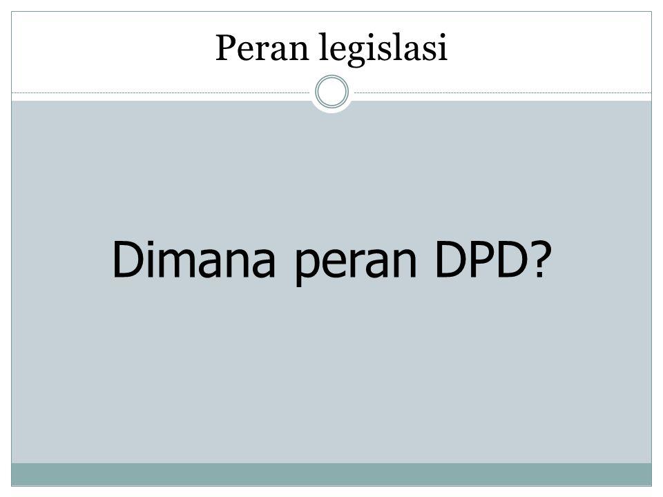 Peran legislasi Dimana peran DPD?