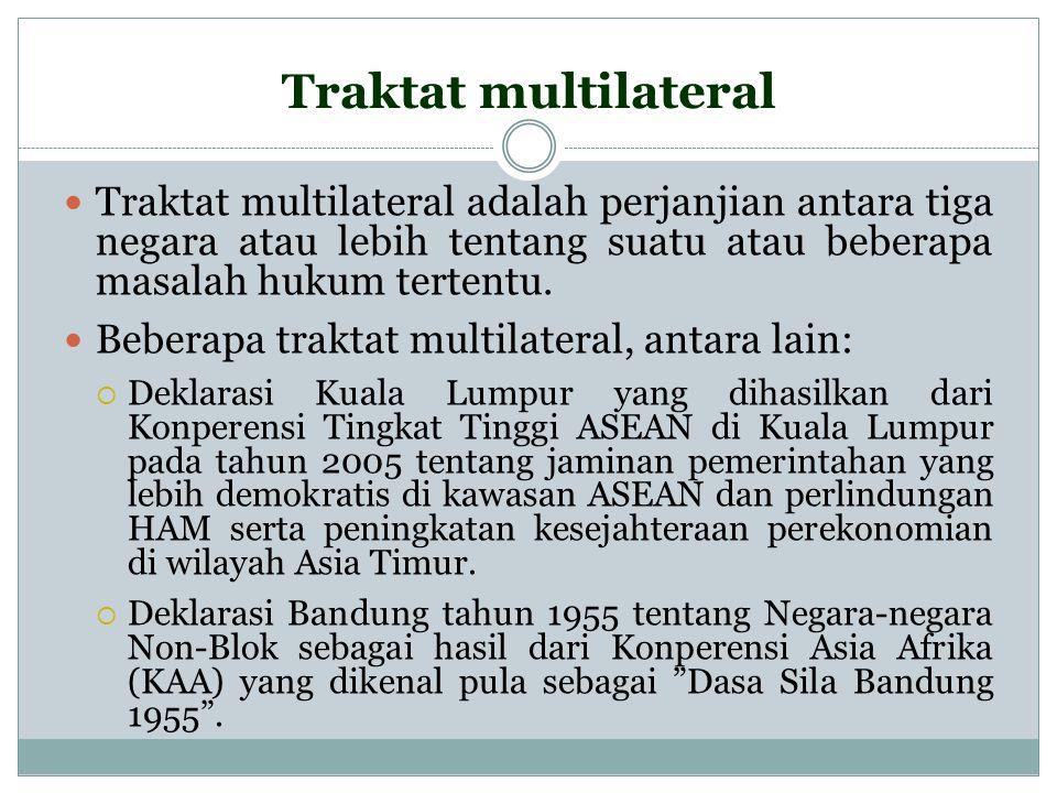 Traktat multilateral Traktat multilateral adalah perjanjian antara tiga negara atau lebih tentang suatu atau beberapa masalah hukum tertentu. Beberapa