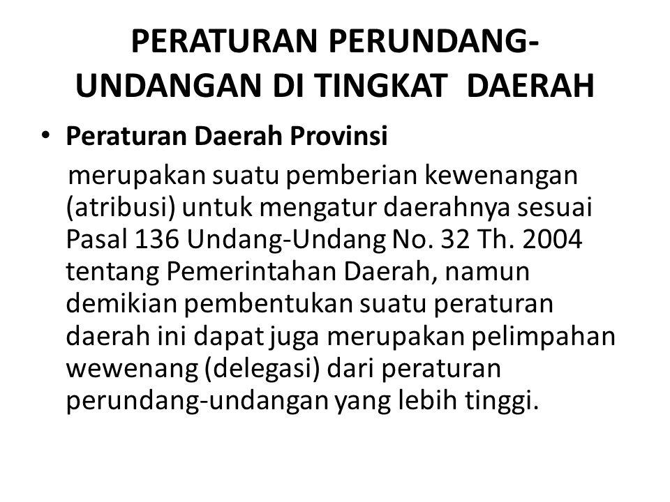 PERATURAN PERUNDANG- UNDANGAN DI TINGKAT DAERAH Peraturan Daerah Provinsi merupakan suatu pemberian kewenangan (atribusi) untuk mengatur daerahnya ses