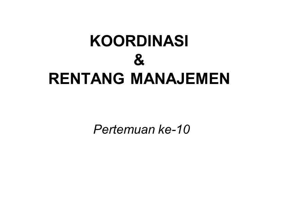 KOORDINASI & RENTANG MANAJEMEN Pertemuan ke-10