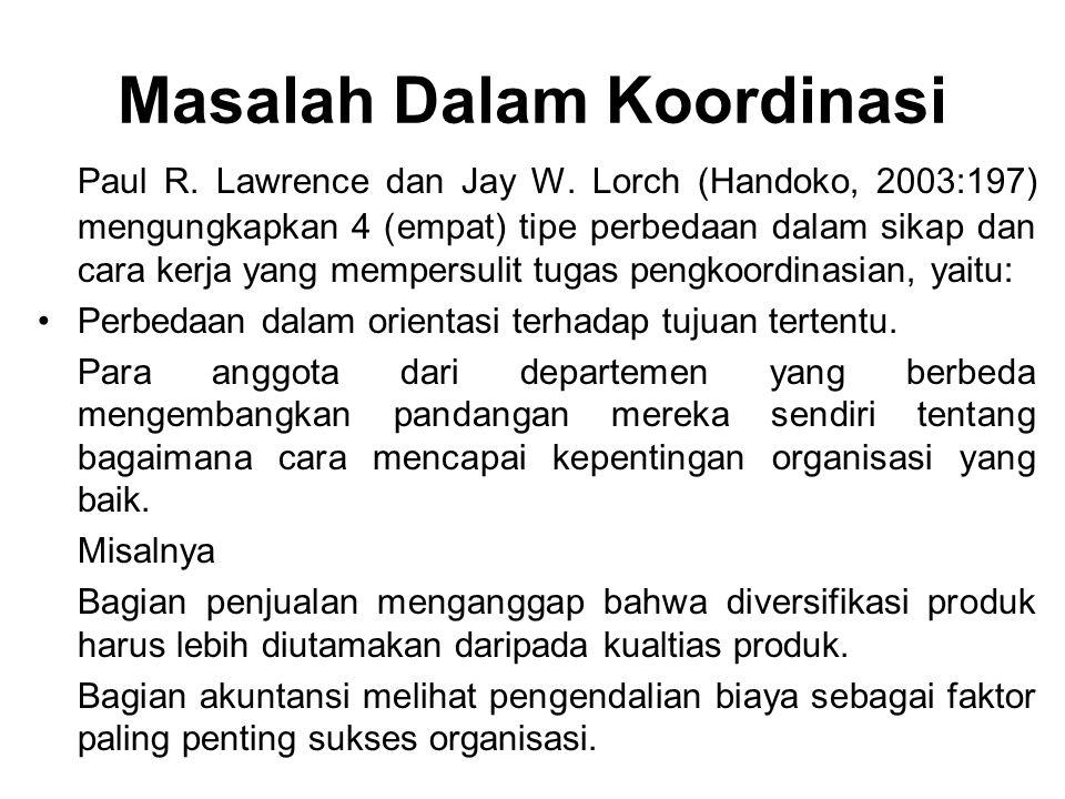 Masalah Dalam Koordinasi Paul R. Lawrence dan Jay W. Lorch (Handoko, 2003:197) mengungkapkan 4 (empat) tipe perbedaan dalam sikap dan cara kerja yang