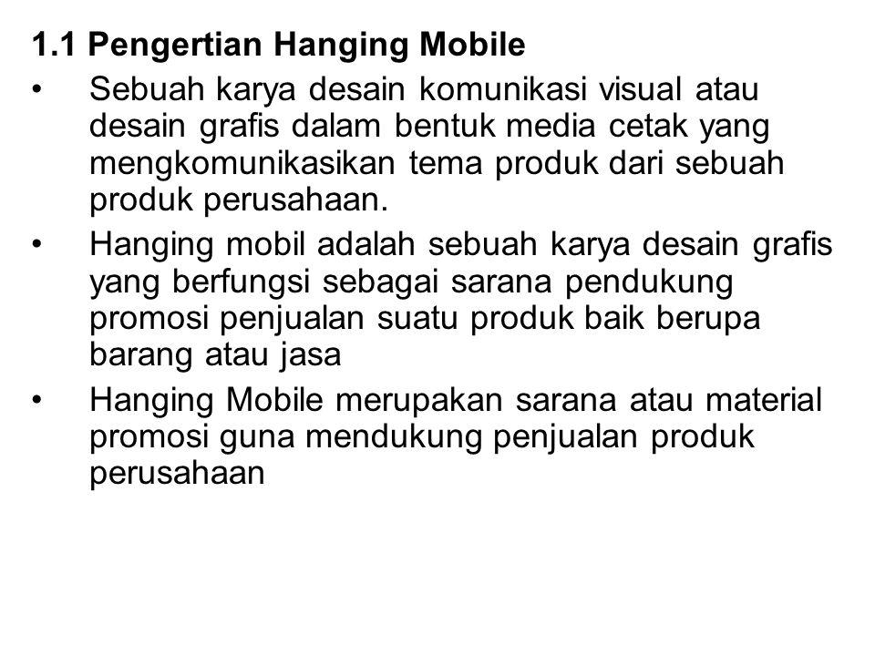 1.1 Pengertian Hanging Mobile Sebuah karya desain komunikasi visual atau desain grafis dalam bentuk media cetak yang mengkomunikasikan tema produk dari sebuah produk perusahaan.