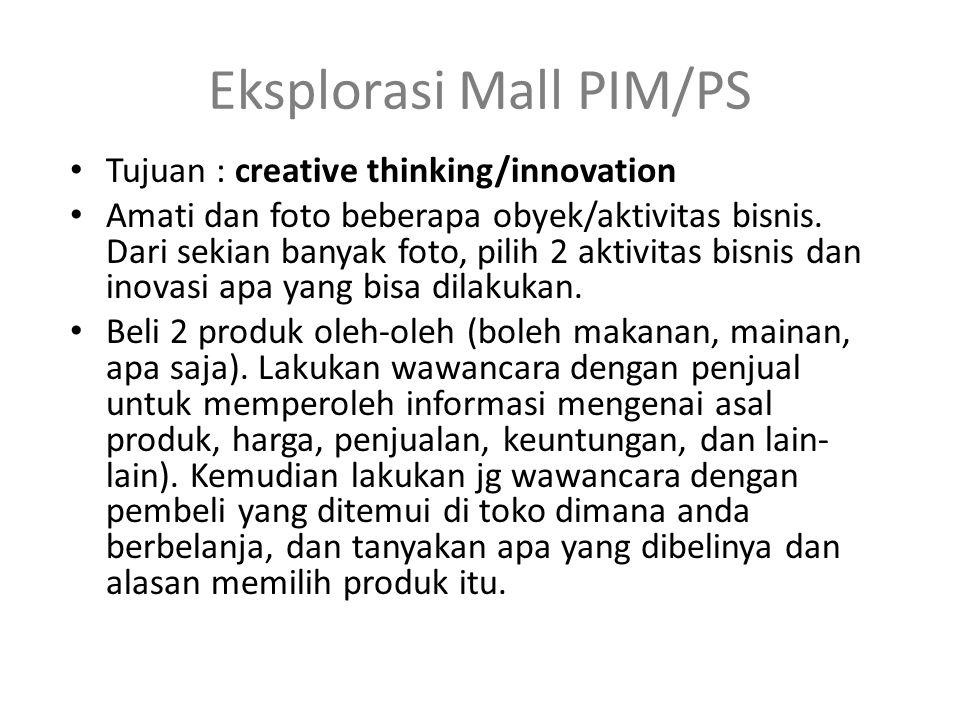 Eksplorasi Mall PIM/PS Tujuan : creative thinking/innovation Amati dan foto beberapa obyek/aktivitas bisnis. Dari sekian banyak foto, pilih 2 aktivita