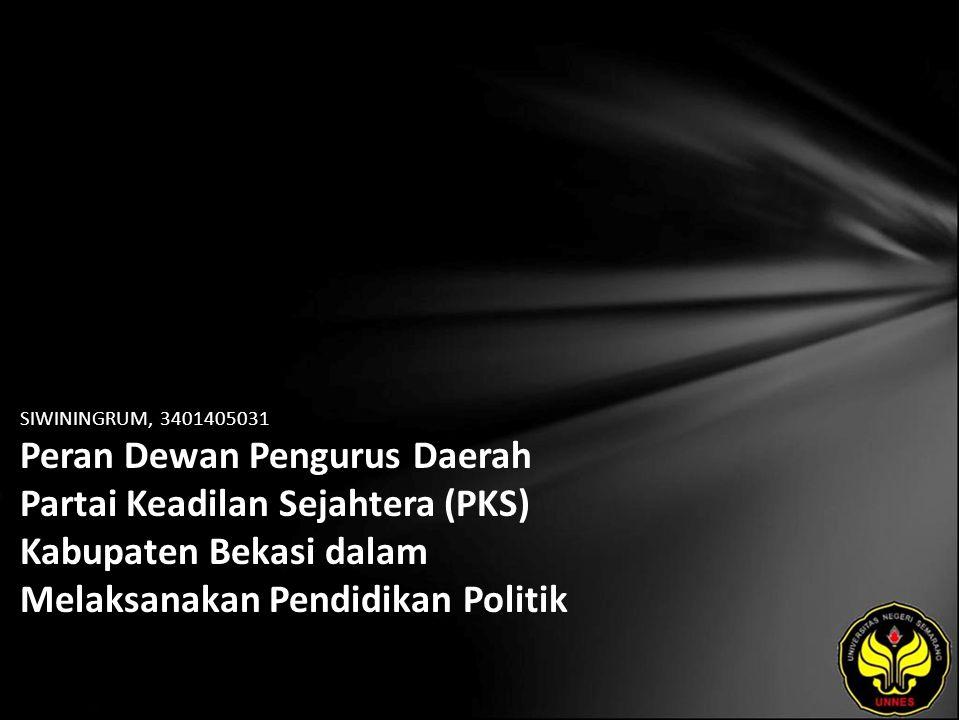 SIWININGRUM, 3401405031 Peran Dewan Pengurus Daerah Partai Keadilan Sejahtera (PKS) Kabupaten Bekasi dalam Melaksanakan Pendidikan Politik