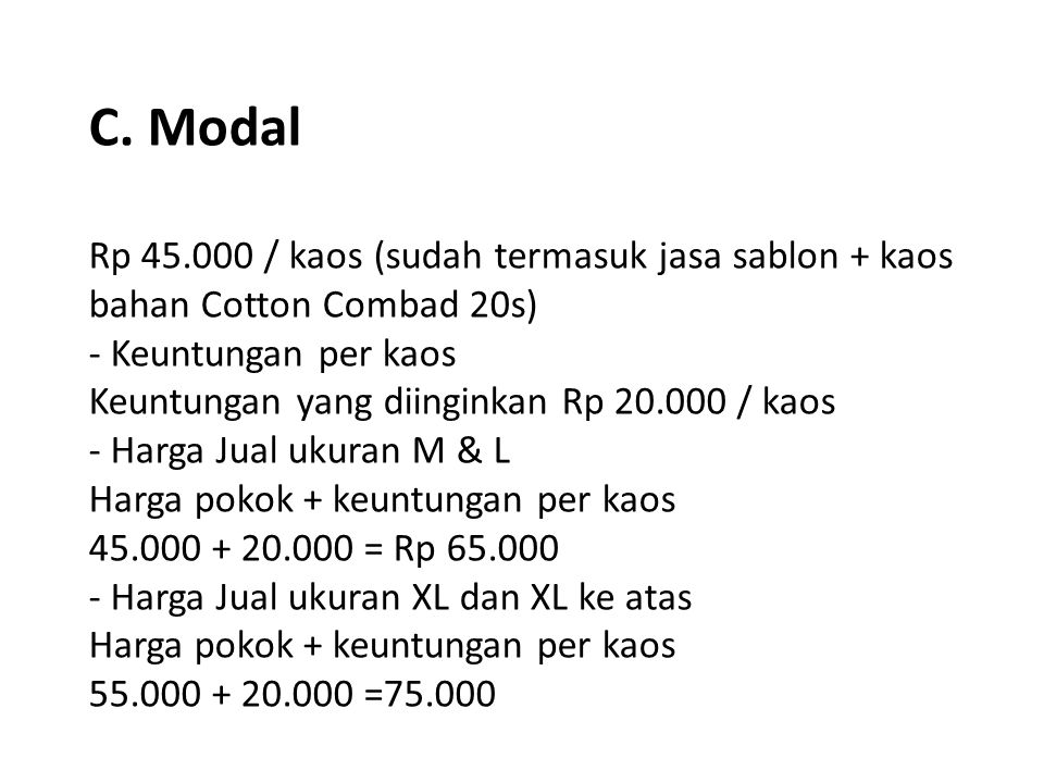 C. Modal Rp 45.000 / kaos (sudah termasuk jasa sablon + kaos bahan Cotton Combad 20s) - Keuntungan per kaos Keuntungan yang diinginkan Rp 20.000 / kao